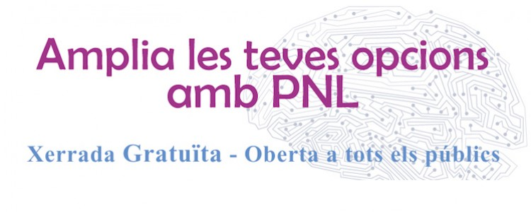 Xerrada sobre la PNL: Amplia les teves Opcions amb la PNL